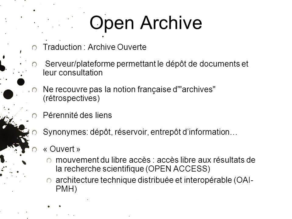 Open Archive Traduction : Archive Ouverte Serveur/plateforme permettant le dépôt de documents et leur consultation Ne recouvre pas la notion française