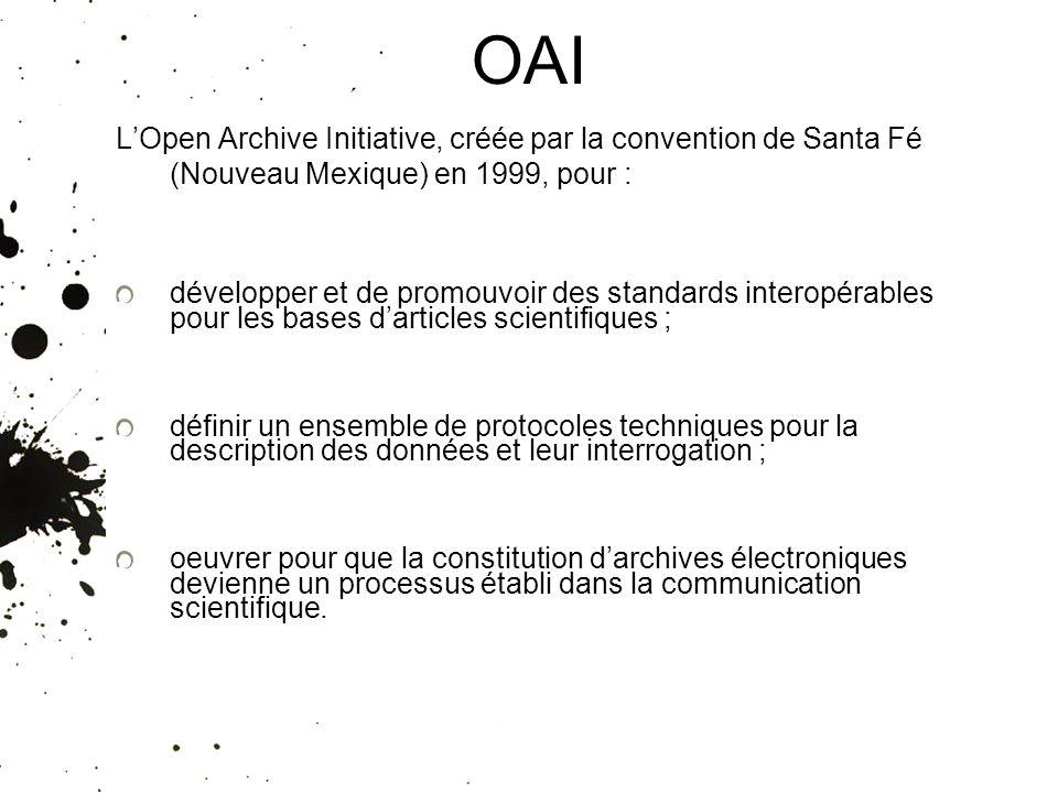 OAI LOpen Archive Initiative, créée par la convention de Santa Fé (Nouveau Mexique) en 1999, pour : développer et de promouvoir des standards interopé