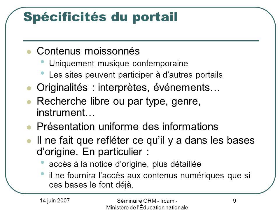 14 juin 2007 Séminaire GRM - Ircam - Ministère de l'Éducation nationale 9 Spécificités du portail Contenus moissonnés Uniquement musique contemporaine