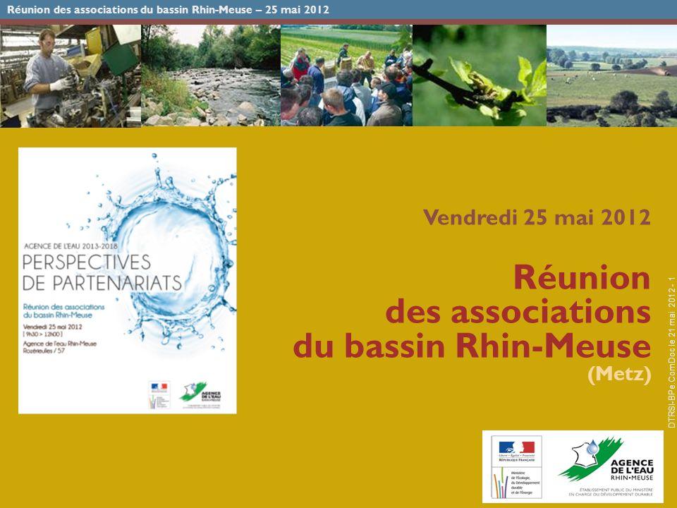 Réunion des associations du bassin Rhin-Meuse – 25 mai 2012 DTRSI-BPe.ComDoc le 21 mai 2012 - 1 Vendredi 25 mai 2012 Réunion des associations du bassin Rhin-Meuse (Metz)