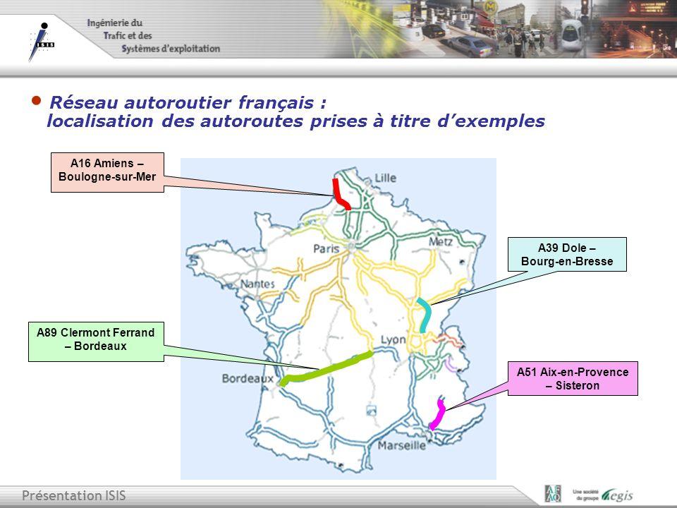 Présentation ISIS A16 Amiens – Boulogne-sur-Mer A39 Dole – Bourg-en-Bresse A89 Clermont Ferrand – Bordeaux A51 Aix-en-Provence – Sisteron Réseau autor