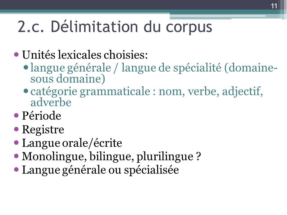 2.c. Délimitation du corpus Unités lexicales choisies: langue générale / langue de spécialité (domaine- sous domaine) catégorie grammaticale : nom, ve