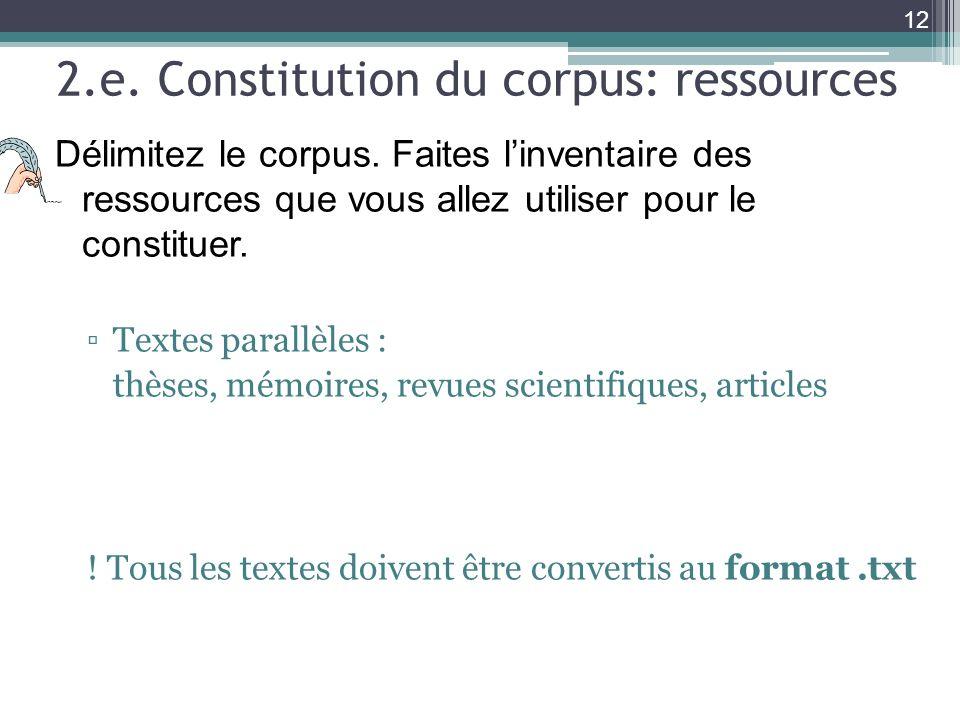 2.e. Constitution du corpus: ressources Délimitez le corpus. Faites linventaire des ressources que vous allez utiliser pour le constituer. Textes para