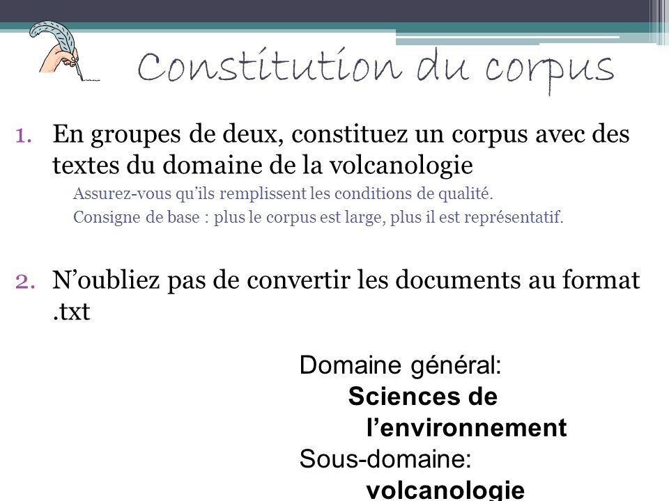 Constitution du corpus 1.En groupes de deux, constituez un corpus avec des textes du domaine de la volcanologie Assurez-vous quils remplissent les con