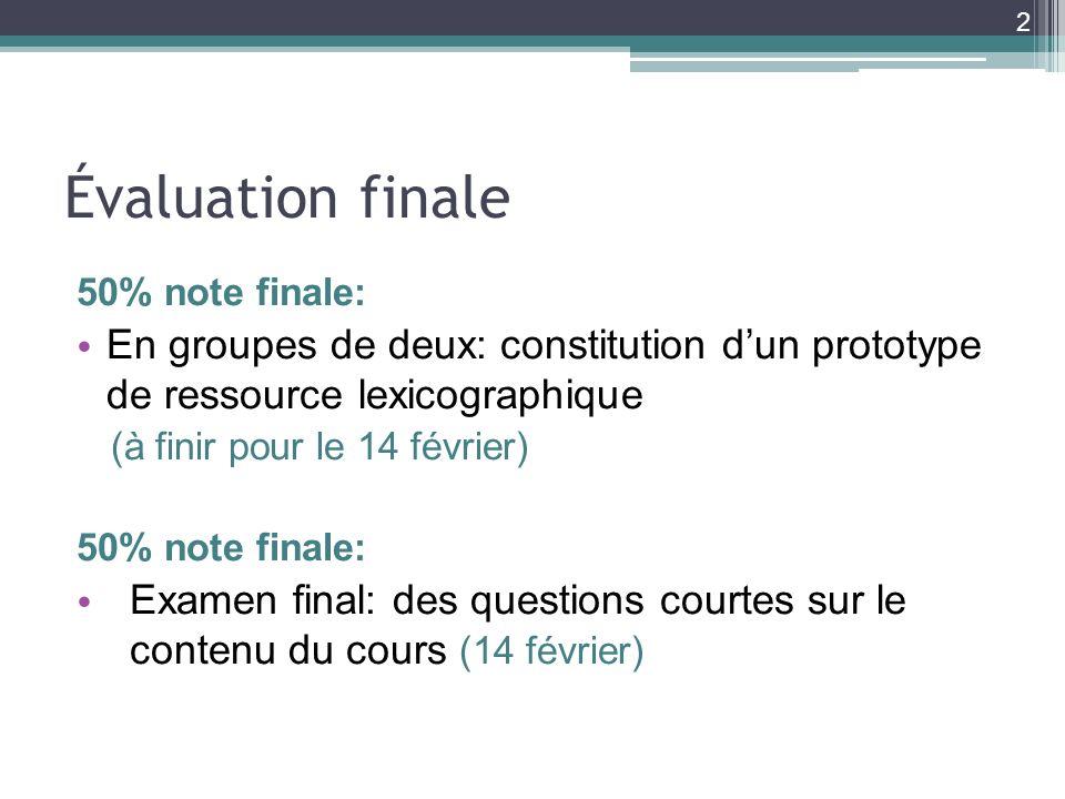 Évaluation finale 50% note finale: En groupes de deux: constitution dun prototype de ressource lexicographique (à finir pour le 14 février) 50% note f