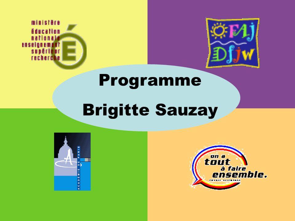 Programme Brigitte Sauzay Programme crée en 1989, à loccasion du 48ème sommet franco-allemand de Francfort-sur-le-Main (B.O.E.N n°33 du 21.09.89) Adopté par les gouvernements français et allemand Le financement du programme Brigitte Sauzay est confié à lOffice Franco- allemand pour la jeunesse (OFAJ) Historique