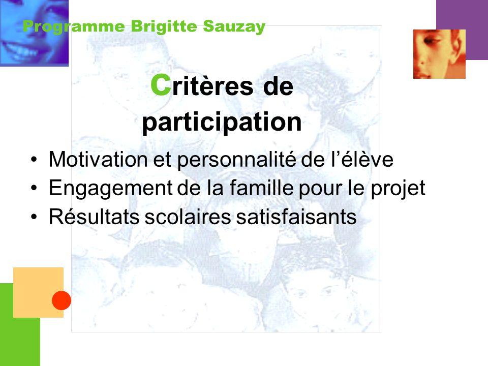 Programme Brigitte Sauzay c ritères de participation Motivation et personnalité de lélève Engagement de la famille pour le projet Résultats scolaires