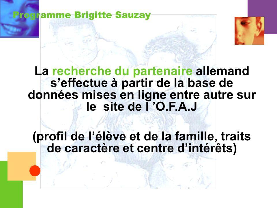 Programme Brigitte Sauzay La recherche du partenaire allemand seffectue à partir de la base de données mises en ligne entre autre sur le site de l O.F