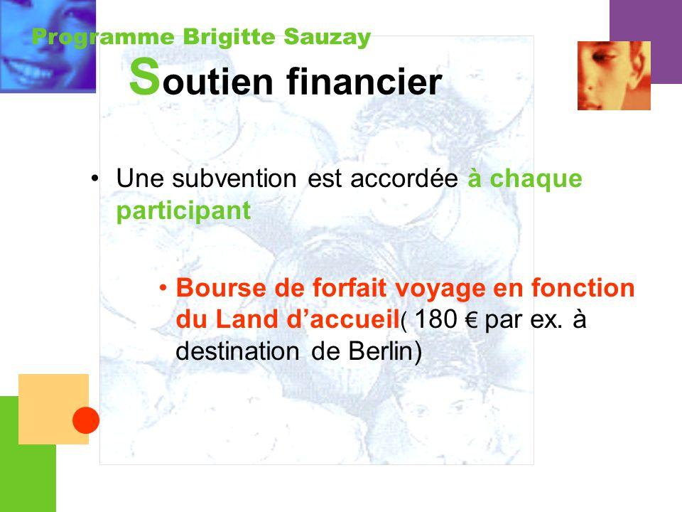 Programme Brigitte Sauzay S outien financier Une subvention est accordée à chaque participant Bourse de forfait voyage en fonction du Land daccueil (