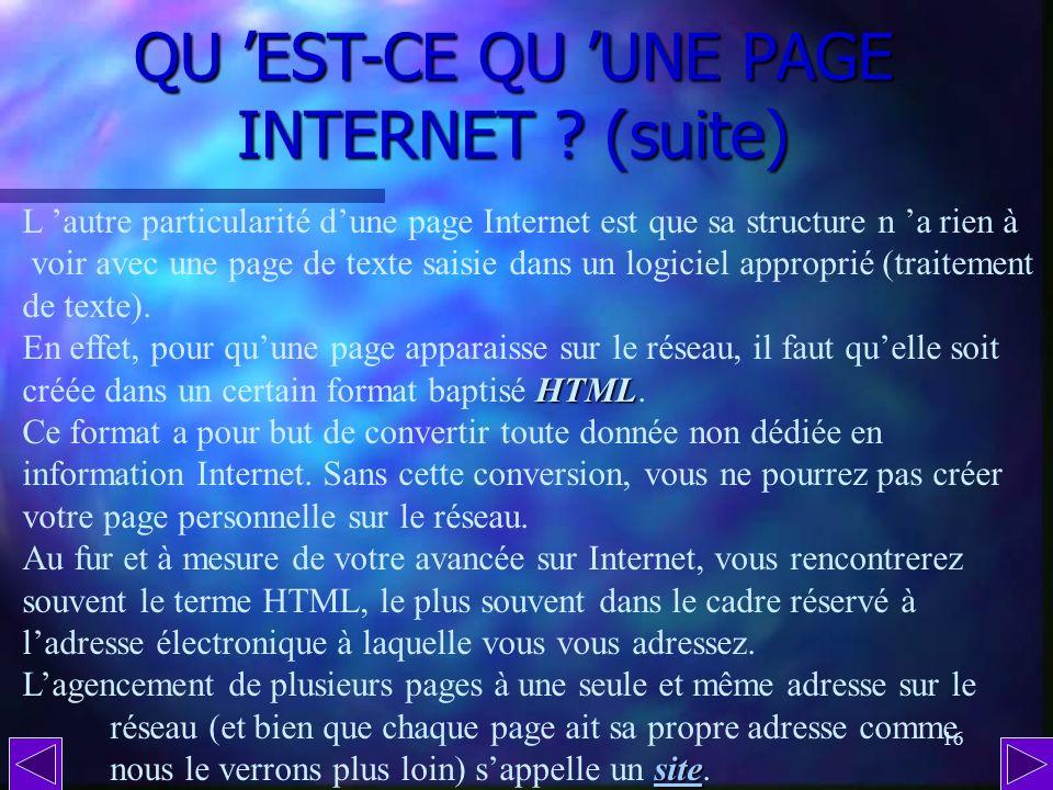 15 QU EST-CE QU UNE PAGE INTERNET ? En micro-informatique, le terme p pp page désigne la quantité d informations que lon peut lire à l écran. Mais à l
