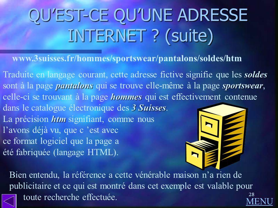 27 QUEST-CE QUUNE ADRESSE INTERNET ? (suite) Le signe / // / (appelé a aa anti-slash dans le jargon du clavier dun micro-ordinateur) sépare la page de