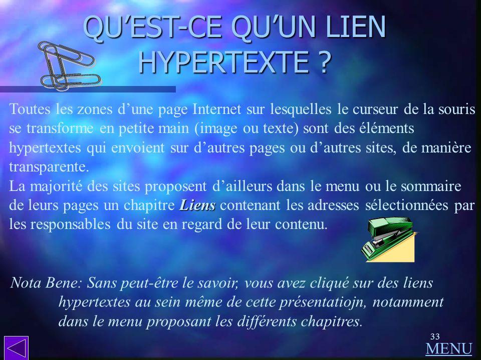 32 QUEST-CE QUE LHYPERTEXTE ? (suite) A partir dun seul terme, on peut donc passer dun site français à un autre situé à lautre bout du monde, ce derni