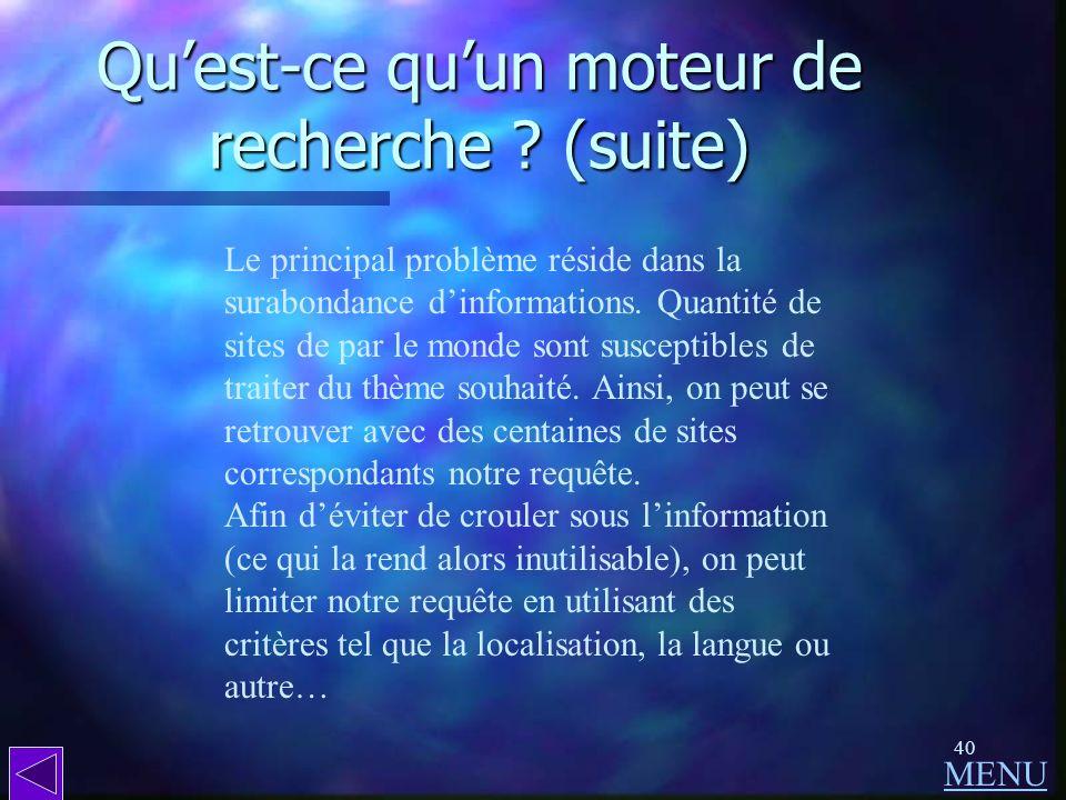 39 Quest-ce quun moteur de recherche ? Un moteur de recherche est accessible par Internet sur un site Web. Citons, par exemple, yahoo.fr, altavista.co