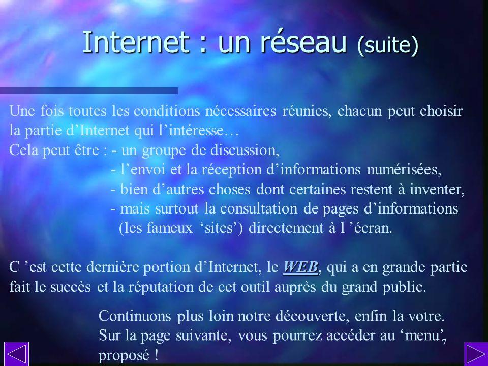 6 Internet : un réseau. Internet : un réseau. Internet est un réseau mondial dinformations et déchanges constitué de millions dordinateurs connectés e