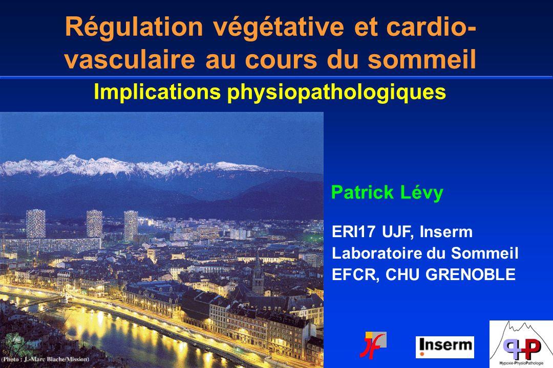 Régulation végétative et cardio- vasculaire au cours du sommeil Implications physiopathologiques Patrick Lévy ERI17 UJF, Inserm Laboratoire du Sommeil