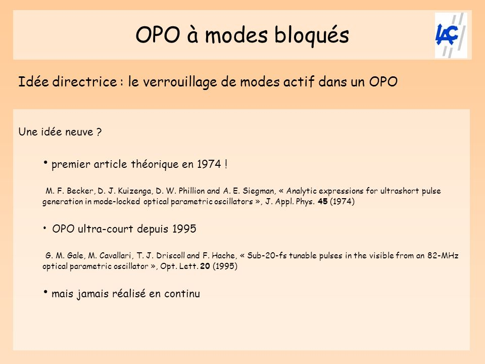 OPO à modes bloqués Idée directrice : le verrouillage de modes actif dans un OPO Une idée neuve ? premier article théorique en 1974 ! M. F. Becker, D.