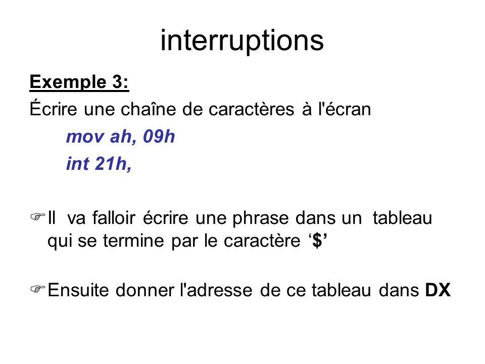 interruptions Exemple 3: Écrire une chaîne de caractères à l'écran mov ah, 09h int 21h, Il va falloir écrire une phrase dans un tableau qui se termine