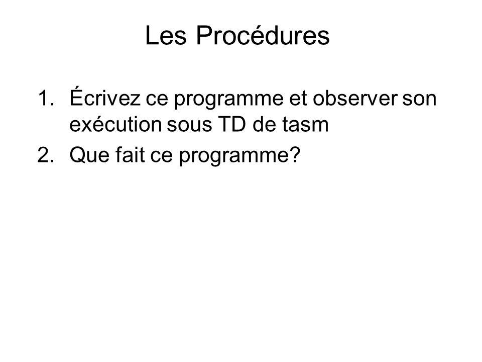 1.Écrivez ce programme et observer son exécution sous TD de tasm 2.Que fait ce programme? Les Procédures