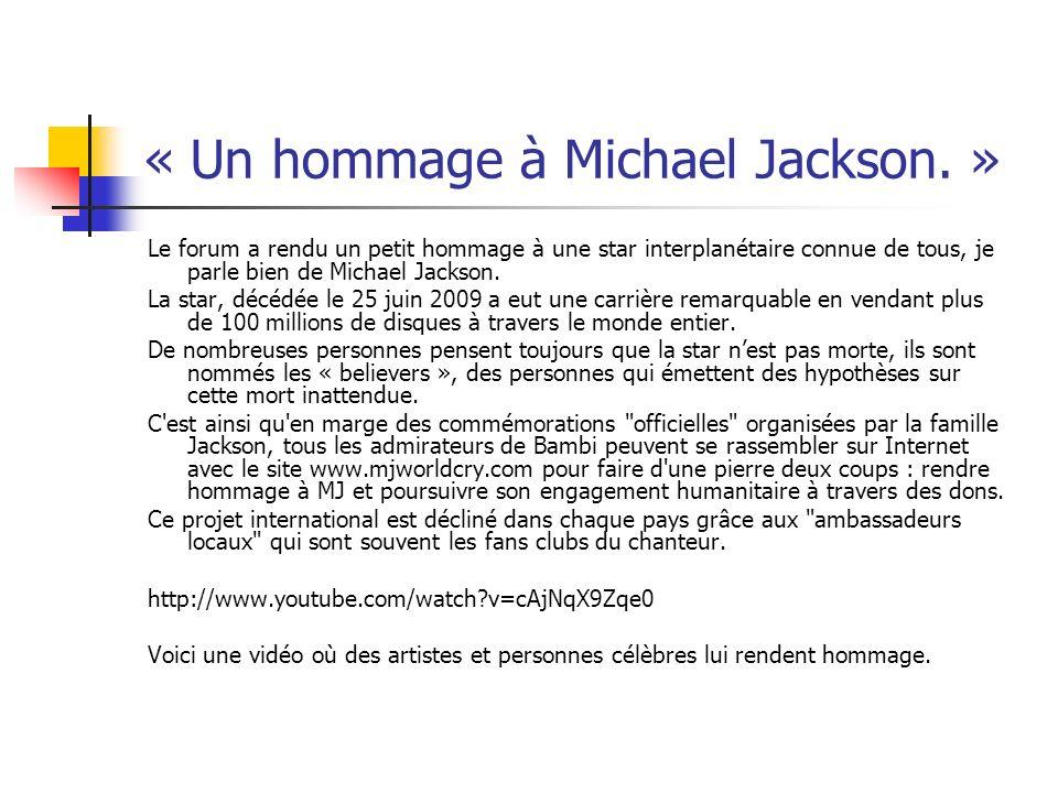 « Un hommage à Michael Jackson. » Le forum a rendu un petit hommage à une star interplanétaire connue de tous, je parle bien de Michael Jackson. La st