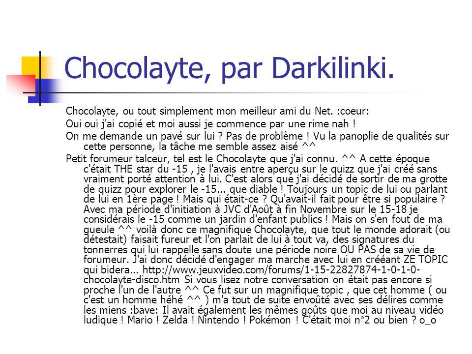Chocolayte, par Darkilinki. Chocolayte, ou tout simplement mon meilleur ami du Net. :coeur: Oui oui j'ai copié et moi aussi je commence par une rime n