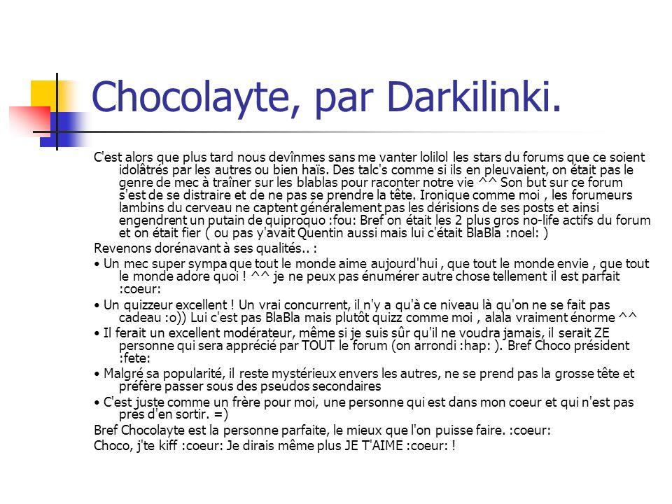 Chocolayte, par Darkilinki. C'est alors que plus tard nous devînmes sans me vanter lolilol les stars du forums que ce soient idolâtrés par les autres