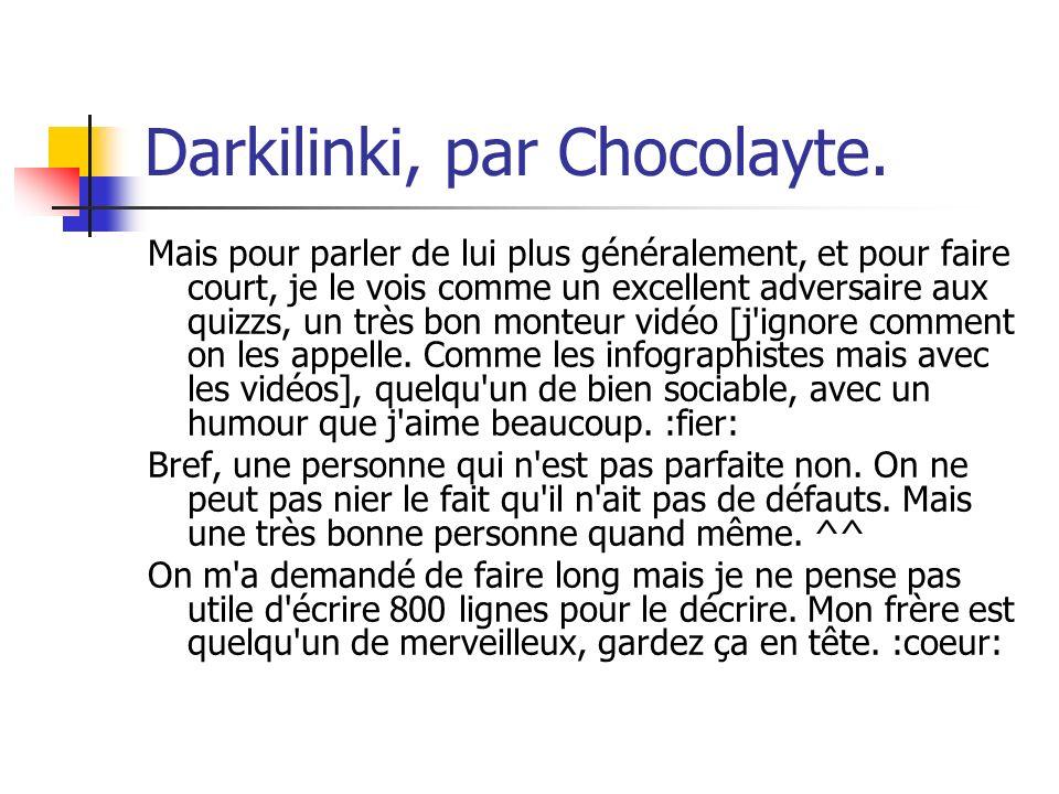 Darkilinki, par Chocolayte. Mais pour parler de lui plus généralement, et pour faire court, je le vois comme un excellent adversaire aux quizzs, un tr