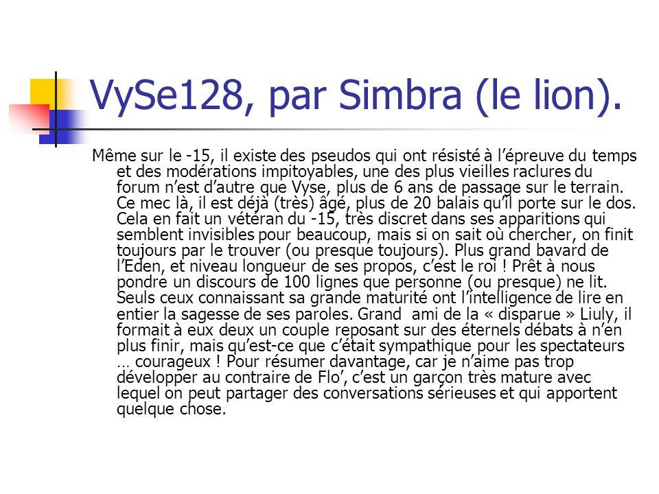 VySe128, par Simbra (le lion). Même sur le -15, il existe des pseudos qui ont résisté à lépreuve du temps et des modérations impitoyables, une des plu