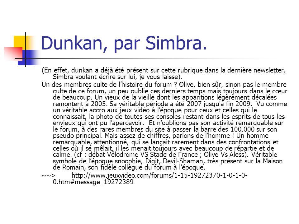 Dunkan, par Simbra. (En effet, dunkan a déjà été présent sur cette rubrique dans la dernière newsletter. Simbra voulant écrire sur lui, je vous laisse