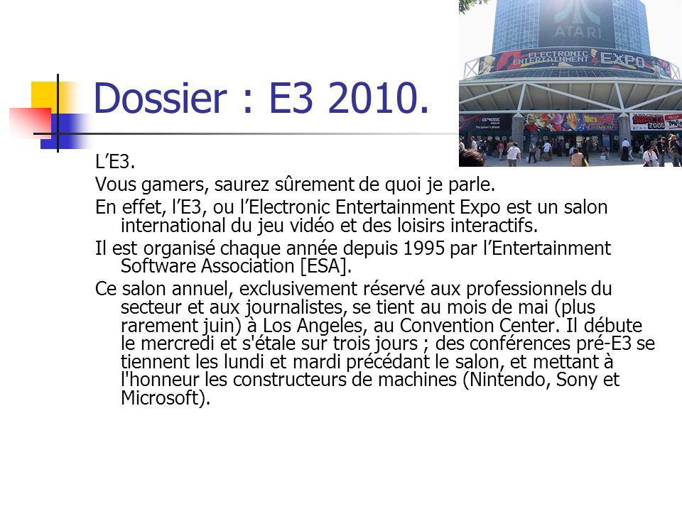Dossier : E3 2010. LE3. Vous gamers, saurez sûrement de quoi je parle. En effet, lE3, ou lElectronic Entertainment Expo est un salon international du
