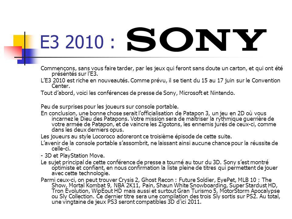 E3 2010 : Sony. Commençons, sans vous faire tarder, par les jeux qui feront sans doute un carton, et qui ont été présentés sur lE3. LE3 2010 est riche