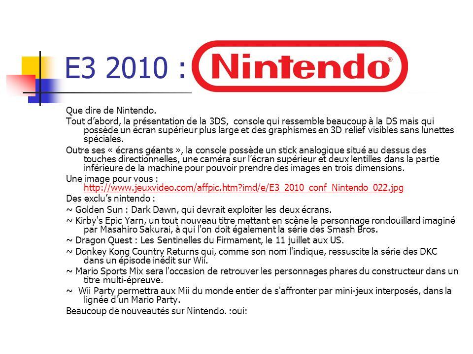 E3 2010 : Que dire de Nintendo. Tout dabord, la présentation de la 3DS, console qui ressemble beaucoup à la DS mais qui possède un écran supérieur plu