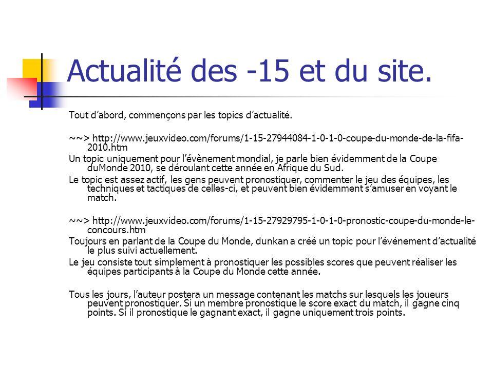 Actualité des -15 et du site. Tout dabord, commençons par les topics dactualité. ~~> http://www.jeuxvideo.com/forums/1-15-27944084-1-0-1-0-coupe-du-mo