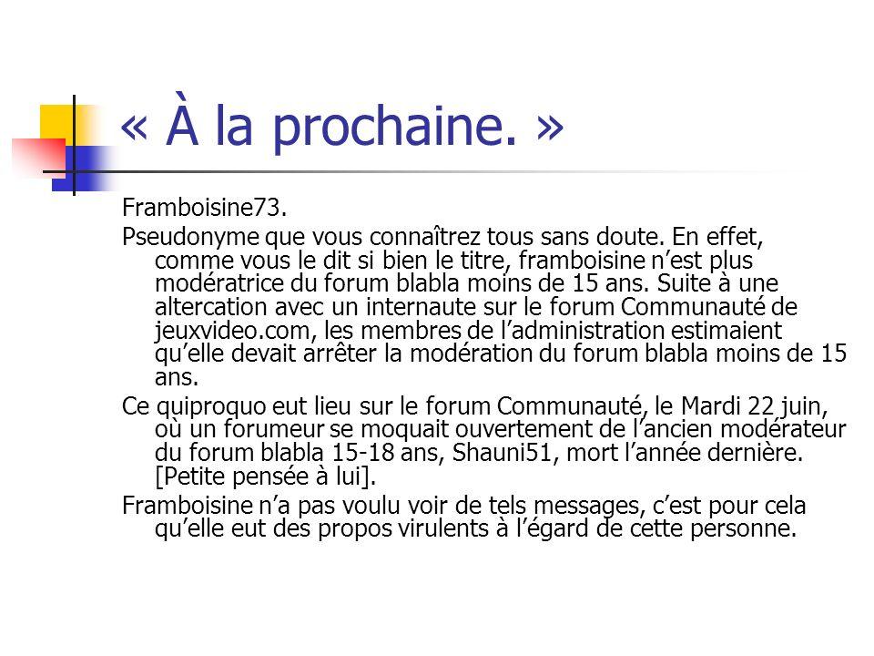 « À la prochaine. » Framboisine73. Pseudonyme que vous connaîtrez tous sans doute. En effet, comme vous le dit si bien le titre, framboisine nest plus