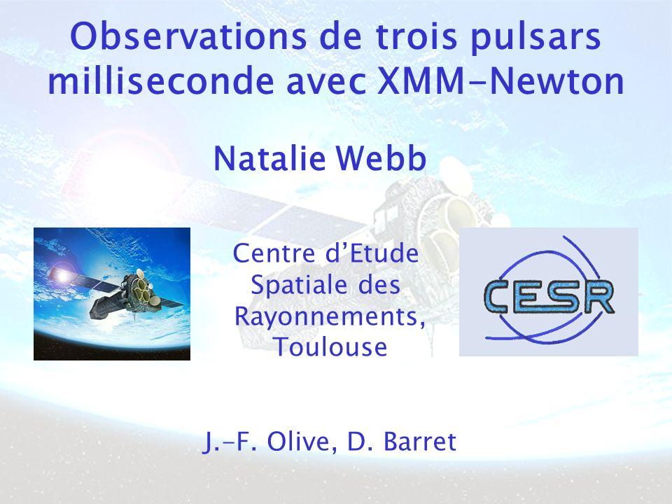 Observations de trois pulsars milliseconde avec XMM-Newton Centre dEtude Spatiale des Rayonnements, Toulouse J.-F.