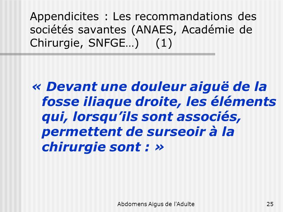 Abdomens Aigus de l'Adulte25 Appendicites : Les recommandations des sociétés savantes (ANAES, Académie de Chirurgie, SNFGE…) (1) « Devant une douleur