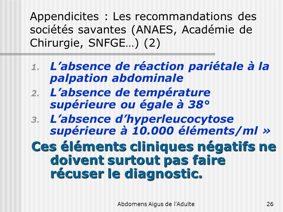 Abdomens Aigus de l'Adulte26 Appendicites : Les recommandations des sociétés savantes (ANAES, Académie de Chirurgie, SNFGE…) (2) 1. Labsence de réacti