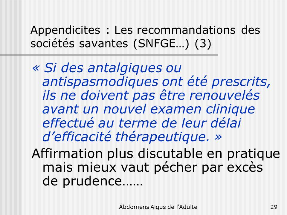 Abdomens Aigus de l'Adulte29 Appendicites : Les recommandations des sociétés savantes (SNFGE…) (3) « Si des antalgiques ou antispasmodiques ont été pr