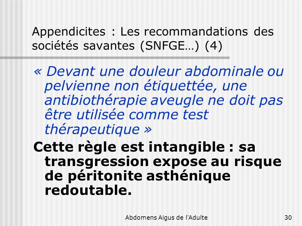 Abdomens Aigus de l'Adulte30 Appendicites : Les recommandations des sociétés savantes (SNFGE…) (4) « Devant une douleur abdominale ou pelvienne non ét