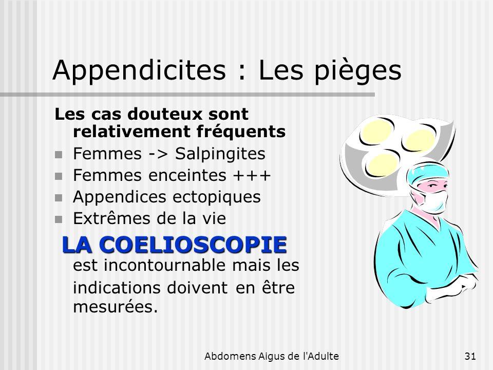 Abdomens Aigus de l'Adulte31 Appendicites : Les pièges Les cas douteux sont relativement fréquents Femmes -> Salpingites Femmes enceintes +++ Appendic