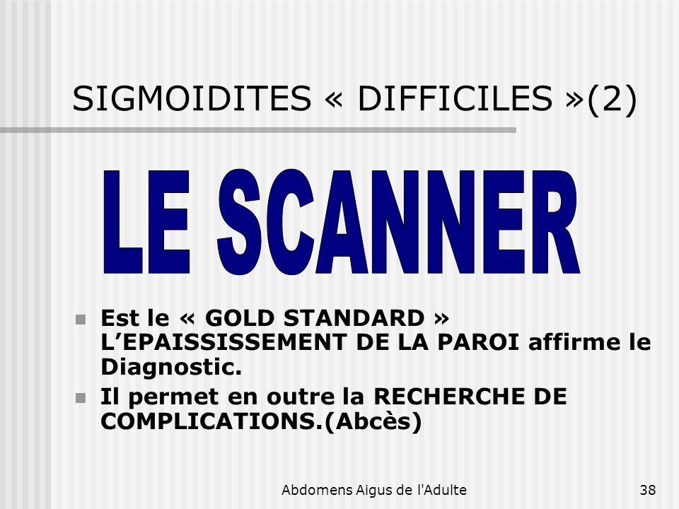 Abdomens Aigus de l'Adulte38 SIGMOIDITES « DIFFICILES »(2) Est le « GOLD STANDARD » LEPAISSISSEMENT DE LA PAROI affirme le Diagnostic. Il permet en ou
