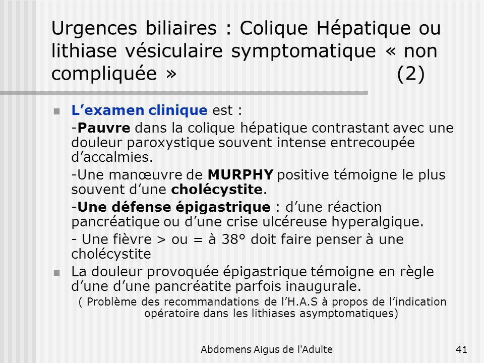Abdomens Aigus de l'Adulte41 Urgences biliaires : Colique Hépatique ou lithiase vésiculaire symptomatique « non compliquée » (2) Lexamen clinique est