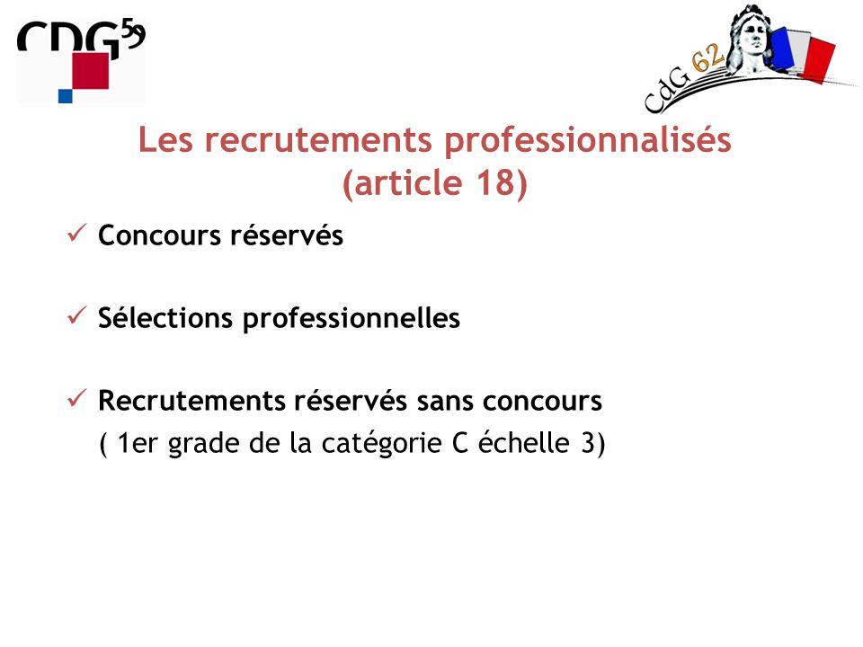 Les recrutements professionnalisés (article 18) Concours réservés Sélections professionnelles Recrutements réservés sans concours ( 1er grade de la ca