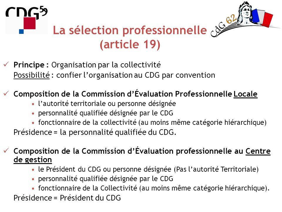 La sélection professionnelle (article 19) Principe : Organisation par la collectivité Possibilité : confier lorganisation au CDG par convention Compos