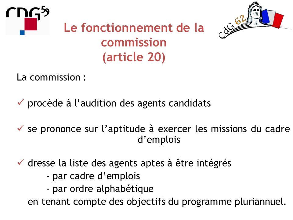 Le fonctionnement de la commission (article 20) La commission : procède à laudition des agents candidats se prononce sur laptitude à exercer les missi