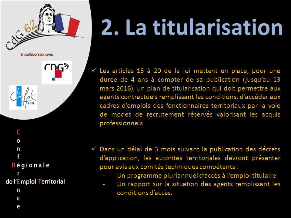 2. La titularisation Les articles 13 à 20 de la loi mettent en place, pour une durée de 4 ans à compter de sa publication (jusquau 13 mars 2016), un p