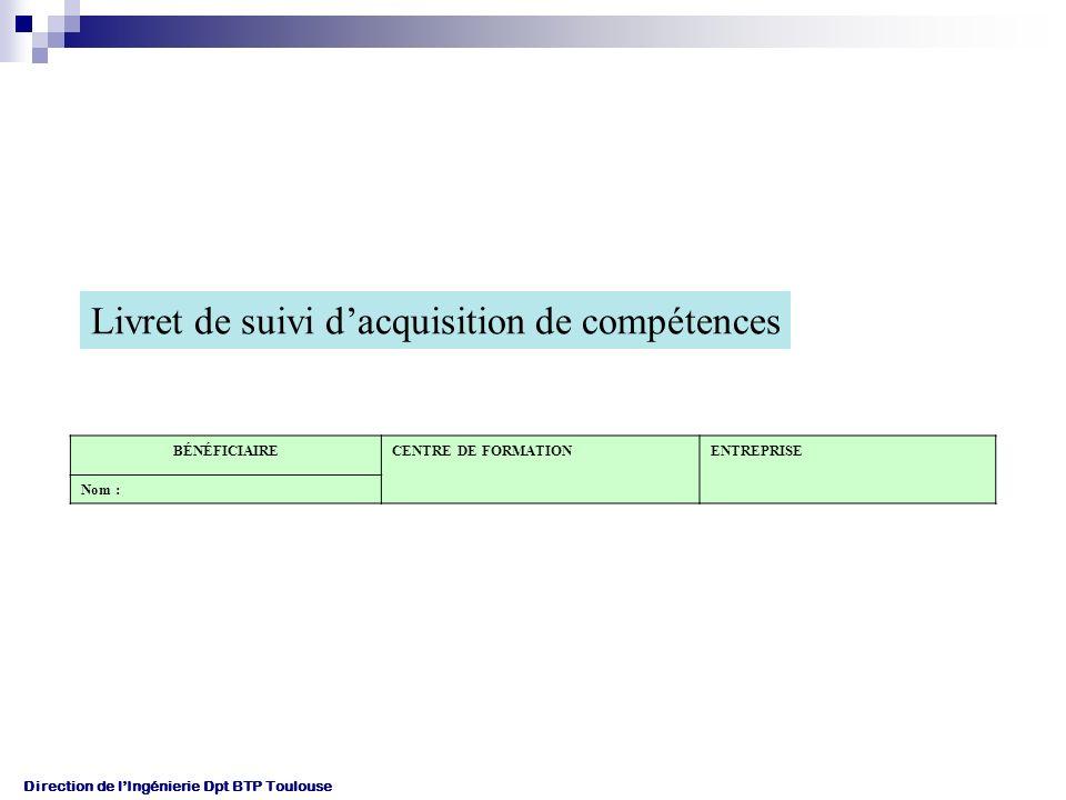 Direction de lIngénierie Dpt BTP Toulouse Livret de suivi dacquisition de compétences BÉNÉFICIAIRECENTRE DE FORMATIONENTREPRISE Nom :