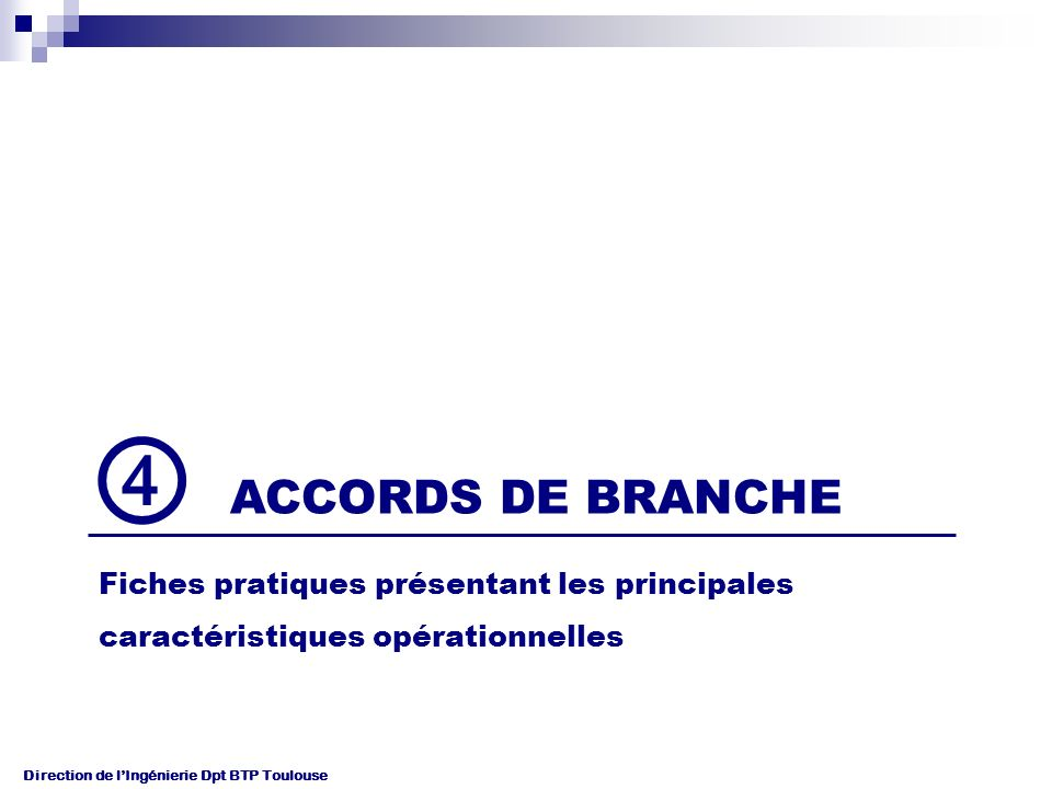 Direction de lIngénierie Dpt BTP Toulouse ACCORDS DE BRANCHE Fiches pratiques présentant les principales caractéristiques opérationnelles
