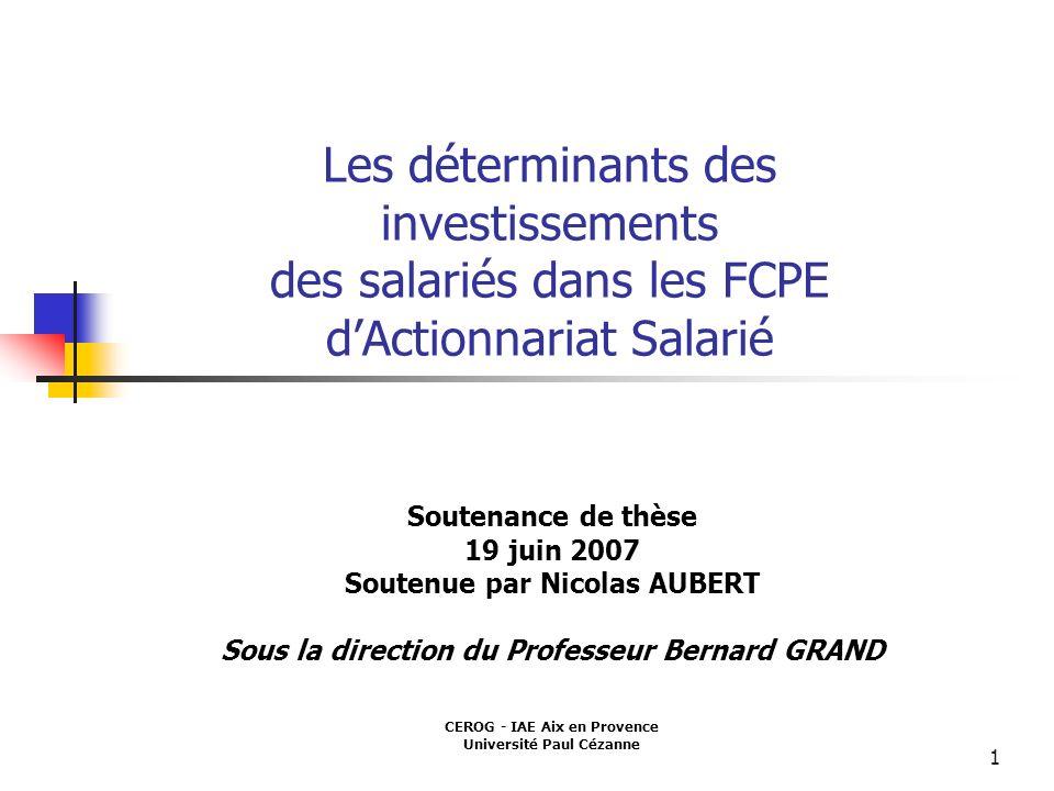 1 Les déterminants des investissements des salariés dans les FCPE dActionnariat Salarié Soutenance de thèse 19 juin 2007 Soutenue par Nicolas AUBERT S