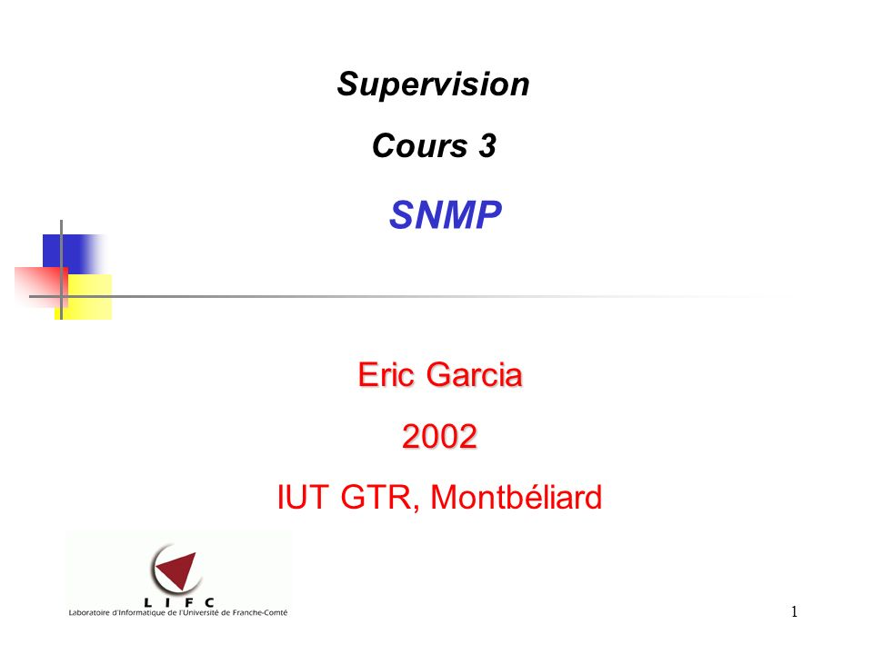 1 SNMP Eric Garcia 2002 IUT GTR, Montbéliard Supervision Cours 3