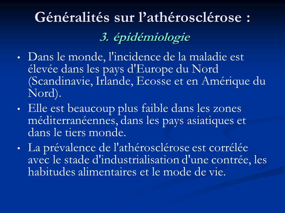 Généralités sur lathérosclérose : 3. épidémiologie Dans le monde, l'incidence de la maladie est élevée dans les pays d'Europe du Nord (Scandinavie, Ir